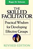 The Skilled Facilitator: A Comprehensive Resource for Consultants, Facilitators, Managers, Trainers, and Coaches, New and Revised (Jossey-Bass Business & Management)