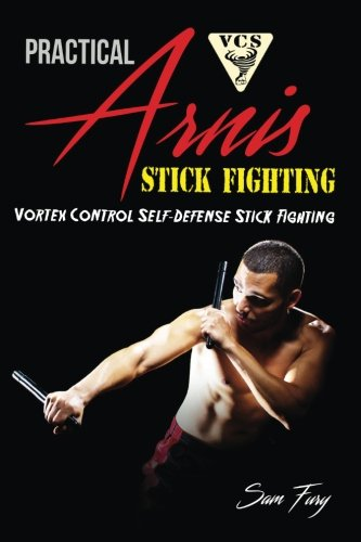 Practical Arnis Stick Fighting: Vortex Control Self-Defense Stick Fighting (Volume 3)
