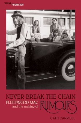 Never Break The Chain: Fleetwood Mac And The Making Of Rumours (The Vinyl Frontier Series)
