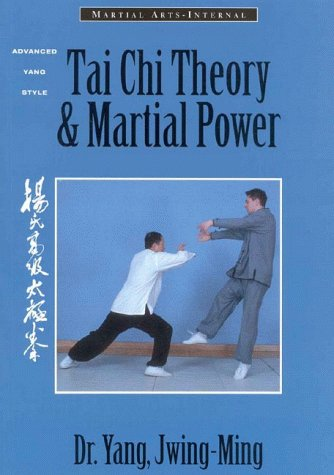 Tai Chi Theory and Martial Power: Advanced Yang Style Tai Chi Chaun (Martial Arts-Internal)