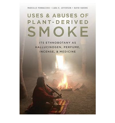 Uses and Abuses of Plant-derived Smoke: Its Ethnobotany as Hallucinogen, Perfume, Incense, and Medicine (Hardback) - Common PDF
