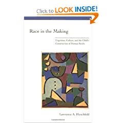 Race in the Making: Cognition, Culture, and the Child's Construction of Human Kinds (Learning, Development, and Conceptual Change)