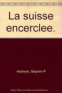 La Suisse encerclée : la neutralité armée suisse durant la Deuxième Guerre mondiale, Halbrook, Stephen P.
