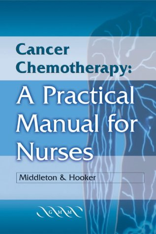 Cancer Chemotherapy: A Practical Manual for Nurses Janice Middleton
