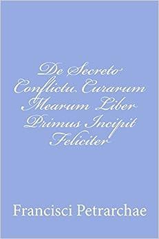 De Secreto Conflictu Curarum Mearum Liber Primus Incipit Feliciter