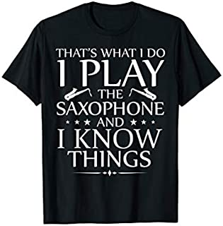 I Play The Saxophone And I Know Things Funny Orchestra Gift T-shirt | Size S - 5XL