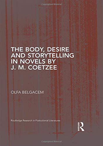 The Body, Desire and Storytelling in Novels by J. M. Coetzee