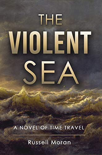 Book: The Violent Sea - A Novel of Time Travel (Book Two of the Harry and Meg Series) by Russell F. Moran