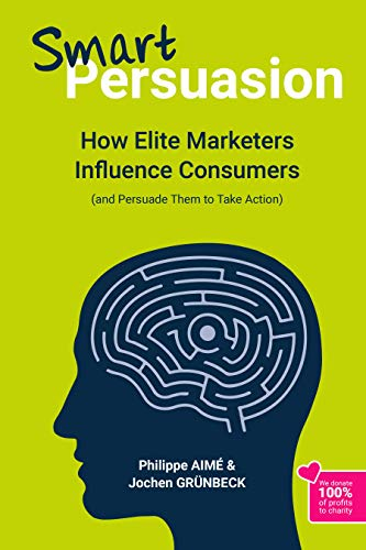 Smart Persuasion: How Elite Marketers Influence Consumers (and Persuade Them to Take Action) by [AIMÉ, Philippe, GRÜNBECK, Jochen]