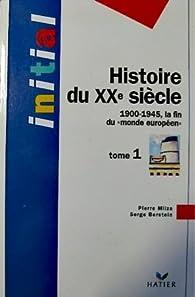 Histoire du XXe siècle. Tome 1 : 1900-1945, la fin du monde européen  par Pierre Milza