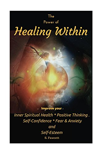 The Power of Healing Within: Improve your Inner Spiritual Health * Positive Thinking *  Self-Confidence * Fear & Anxiety  and Self-Esteem by [Fawcett, S.]