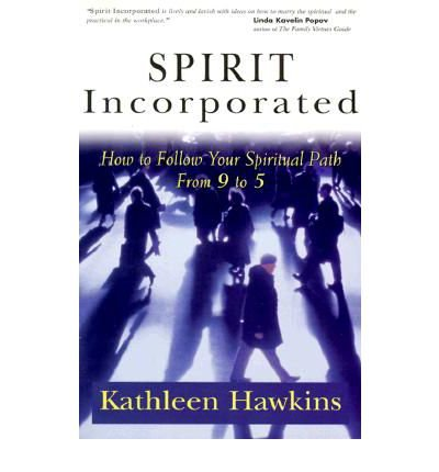 Download [Spirit Incorporated: How to Follow Your Spiritual Path from 9 to 5] (By: Kathleen Hawkins) [published: January, 2000] PDF
