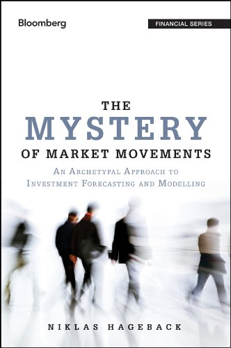 Download The Mystery of Market Movements: An Archetypal Approach to Investment Forecasting and Modelling (Bloomberg) Pdf