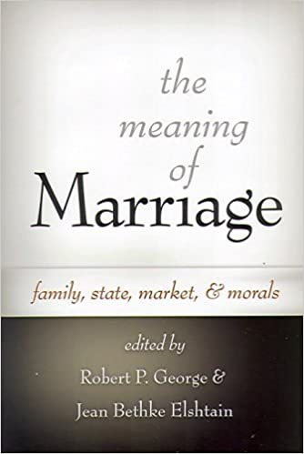 amazon the meaning of marriage family state market and morals