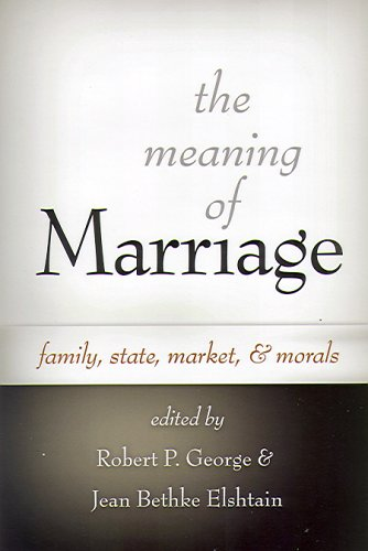 The Meaning of Marriage: Family, State, Market, And Morals -  Robert P. George, Hardback