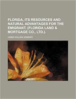 Book Florida, Its Resources and Natural Advantages for the Emigrant. (Florida Land and Mortgage Co., Ltd.).