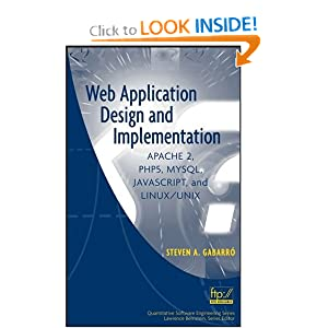 Web Application Design and Implementation: Apache 2, PHP5, MySQL, JavaScript, and Linux/UNIX (Quantitative Software Engineering Series) Steven A. Gabarro