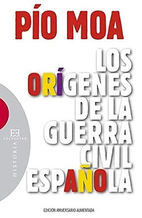 Los orígenes de la guerra civil española (Ensayo nº 154) eBook: Rodríguez, Pío Luis Moa : Amazon.es: Tienda Kindle