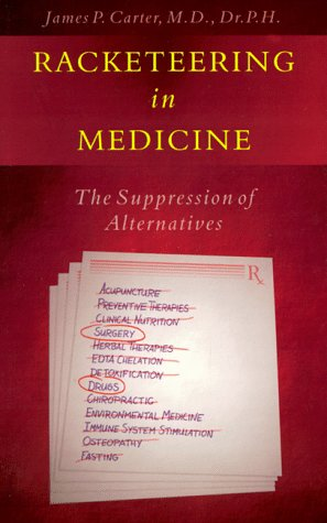 Racketeering in Medicine: The Suppression of Alternatives