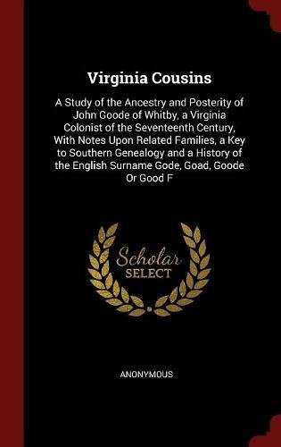 Download Virginia Cousins: A Study of the Ancestry and Posterity of John Goode of Whitby, a Virginia Colonist of the Seventeenth Century, With Notes Upon ... English Surname Gode, Goad, Goode Or Good F ebook