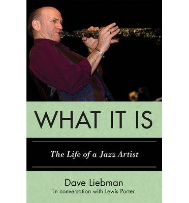 Download [(What It Is: The Life of a Jazz Artist)] [Author: Dave Liebman] published on (August, 2013) PDF