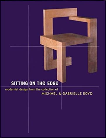 Sitting On The Edge: Modernist Design From The Collection Of Michael And  Gabrielle Boyd: Aaron Betsky: 9780847821679: Amazon.com: Books