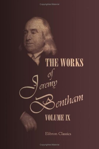 Download The Works of Jeremy Bentham: Published under the Superintendence of His Executor, John Bowring. Volume 9 pdf