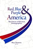 img - for Red, Blue, and Purple America: The Future of Election Demographics book / textbook / text book