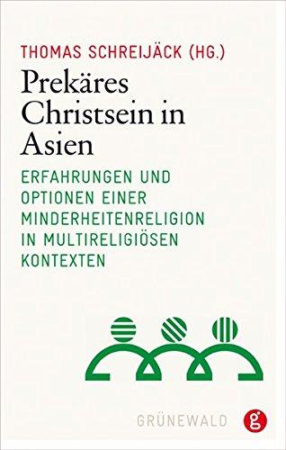 Download Prekares Christsein in Asien: Erfahrungen Und Optionen Einer Minderheitenreligion in Multireligiosen Kontexten (German Edition) PDF