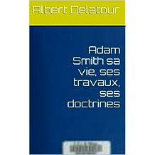 Adam Smith sa vie, ses travaux, ses doctrines (French Edition)