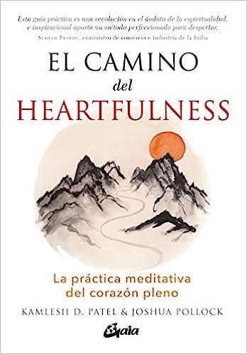 El camino del Heartfulness. La práctica mediativa del corazón pleno: La práctica meditativa del corazón pleno Espiritualidad: Amazon.es: Patel, Kamlesh D., Pollock, Joshua: Libros