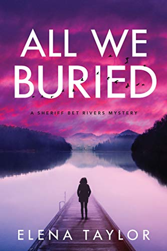 All We Buried: A Sheriff Bet Rivers Mystery by [Taylor, Elena]