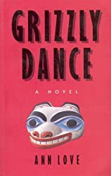 Grizzly dance: A novel