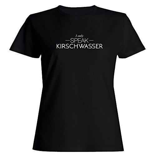 Kirschwasser Drinks (Idakoos I only Speak Kirschwasser - Drinks - Women T-Shirt)