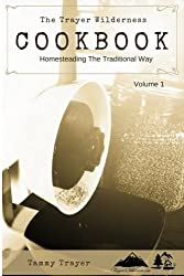 The Trayer Wilderness Cookbook (Homesteading The Traditional Way) (Volume 1)