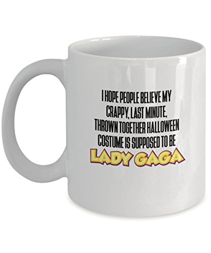 Thrown Together Costumes (Funny Halloween - I hope people belive my crappy, last minute, thrown together Halloween costume is supposed to be Lady Gaga. - Coffee Tea 11oz Cup.)