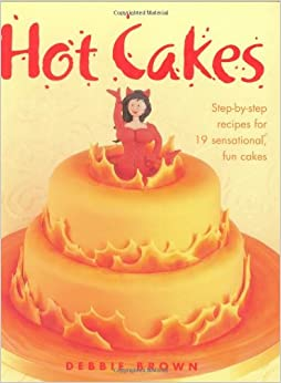 Hot Cakes Step By Step Recipes For 19 Sensational Fun Cakes