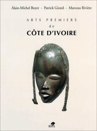 Arts premiers de Côte d'Ivoire (French Edition)