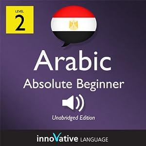 Learn Arabic - Level 2: Absolute Beginner Arabic, Volume 1: Lessons 1-25 Audiobook