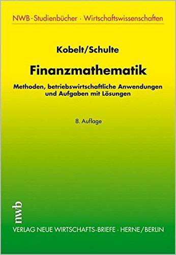 Finanzmathematik: Methoden, betriebswirtschaftliche Anwendungen und Aufgaben mit Lösungen (NWB-Studienbücher - Wirtschaftswissenschaften)