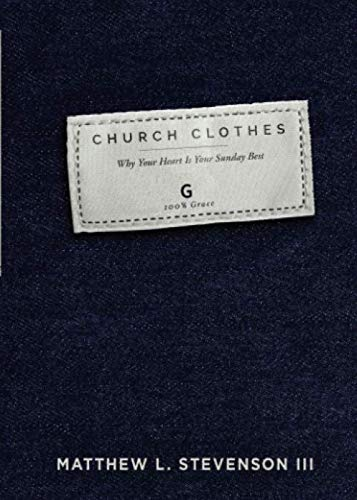 Church Clothes: Why Your Heart Is Your Sunday -
