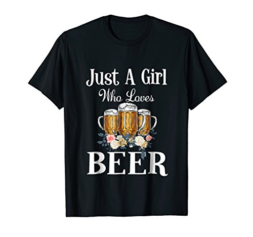 Funny Beer Lover Gift Just A Girl Who Loves Beer T-Shirt