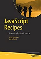 JavaScript Recipes: A Problem-Solution Approach Front Cover