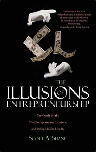 The illusions of entrepreneurship the costly myths that the illusions of entrepreneurship the costly myths that entrepreneurs investors and policy makers live by scott a shane 9780300158564 amazon fandeluxe Choice Image