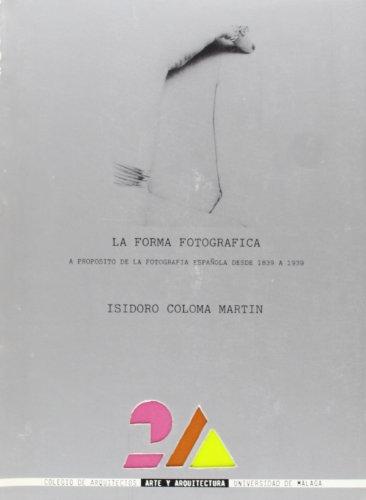Descargar Libro La Forma Fotográfica: A Propósito De La Fotografía Española Desde 1839 A 1939 ) Isidoro Coloma Martin