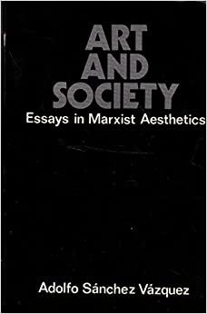 art and society essays in marxist aesthetics Marxism and modern art: an approach to social realism by f d klingender 1943  it is one of the main points of the essay in aesthetics that art has nothing.