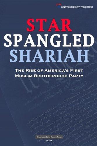 (Star Spangled Shariah: The Rise of America's First Muslim Brotherhood Party (Civilization Jihad Reader Series) (Volume 5))