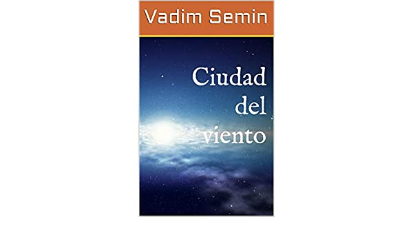 Amazon.com: Ciudad del viento (Spanish Edition) eBook: Vadim Semin: Kindle Store
