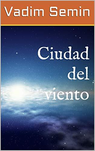 Ciudad del viento (Spanish Edition) by [Semin, Vadim]