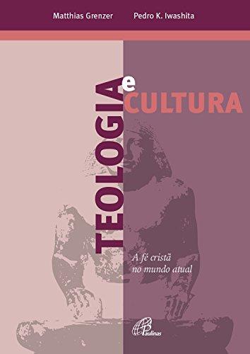 Teologia e cultura: A fé cristã no mundo atual (Portuguese Edition)